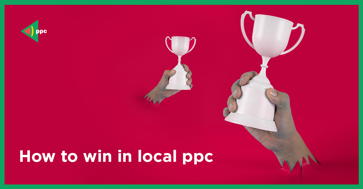 How to win in local PPC